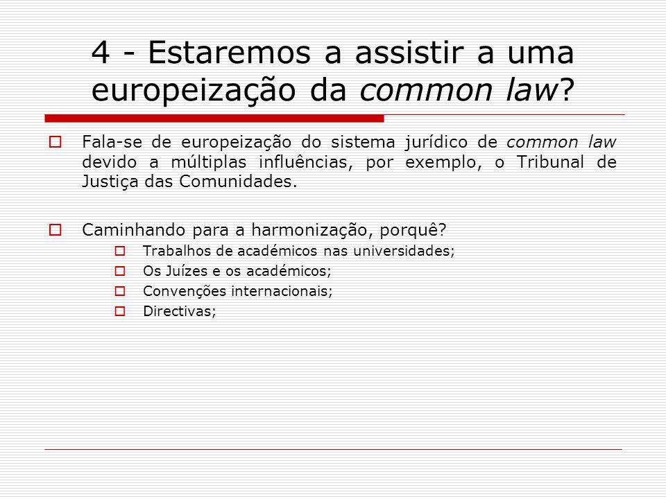 4 - Estaremos a assistir a uma europeização da common law? Fala-se de europeização do sistema jurídico de common law devido a múltiplas influências, p