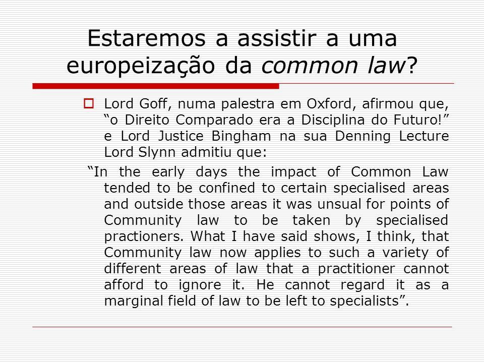 Estaremos a assistir a uma europeização da common law? Lord Goff, numa palestra em Oxford, afirmou que, o Direito Comparado era a Disciplina do Futuro