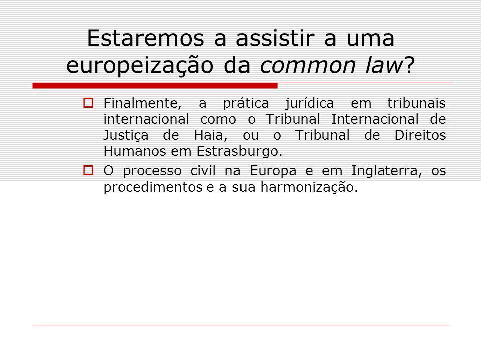 Estaremos a assistir a uma europeização da common law? Finalmente, a prática jurídica em tribunais internacional como o Tribunal Internacional de Just