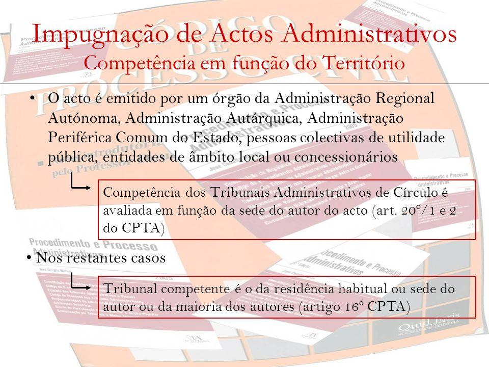 Impugnação de Actos Administrativos Competência em função do Território O acto é emitido por um órgão da Administração Regional Autónoma, Administraçã