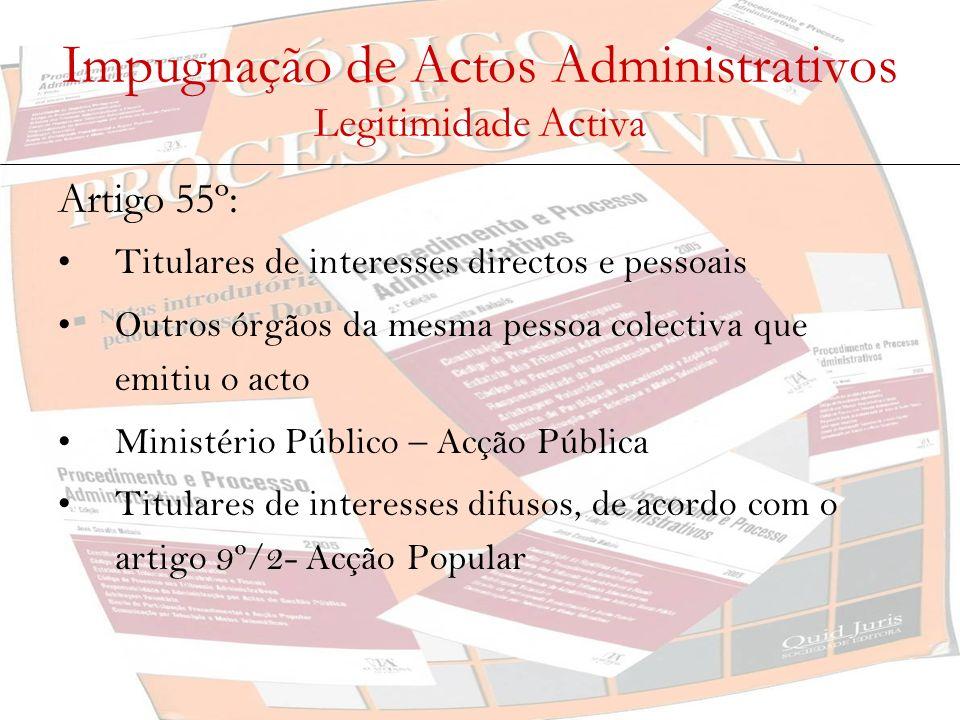 Impugnação de Actos Administrativos Legitimidade Activa Artigo 55º: Titulares de interesses directos e pessoais Outros órgãos da mesma pessoa colectiv