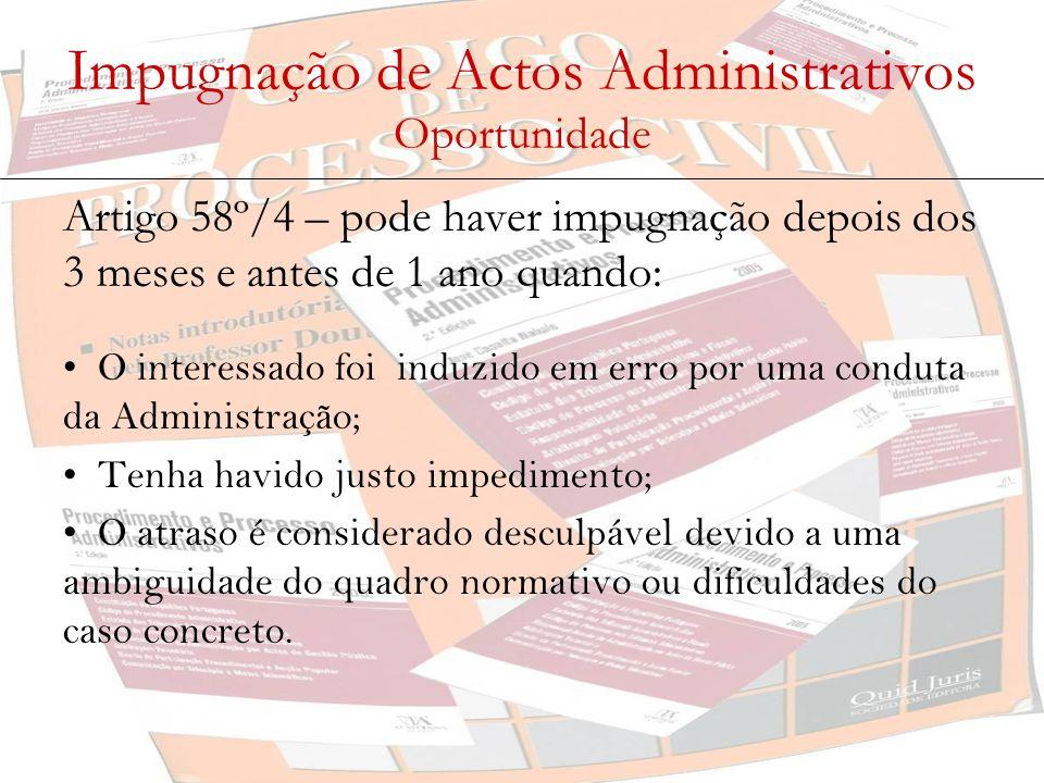 Impugnação de Actos Administrativos Oportunidade Artigo 58º/4 – pode haver impugnação depois dos 3 meses e antes de 1 ano quando: O interessado foi in