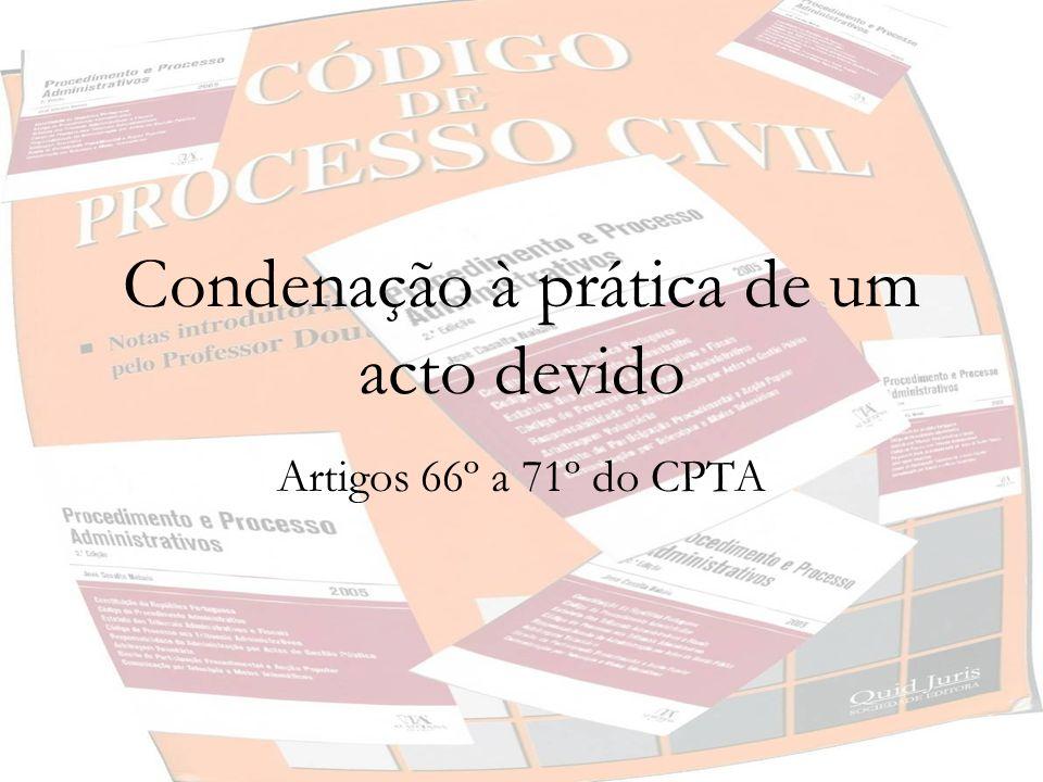 Condenação à prática de um acto devido Artigos 66º a 71º do CPTA