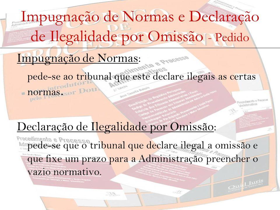 Impugnação de Normas e Declaração de Ilegalidade por Omissão - Pedido Impugnação de Normas: pede-se ao tribunal que este declare ilegais as certas nor