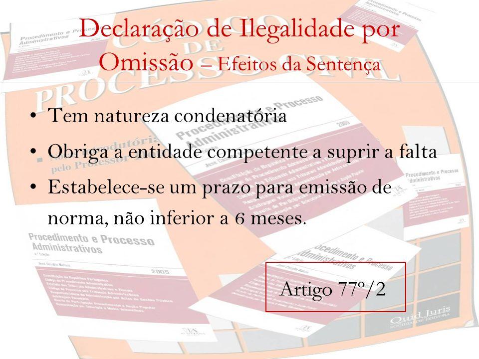 Declaração de Ilegalidade por Omissão – Efeitos da Sentença Tem natureza condenatória Obriga a entidade competente a suprir a falta Estabelece-se um p