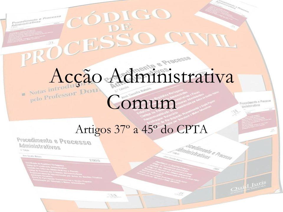 Acção Administrativa Comum Artigo 37º do CPTA Pedidos em que não esteja em causa a avaliação ou emissão de um acto administrativo ou de uma norma.