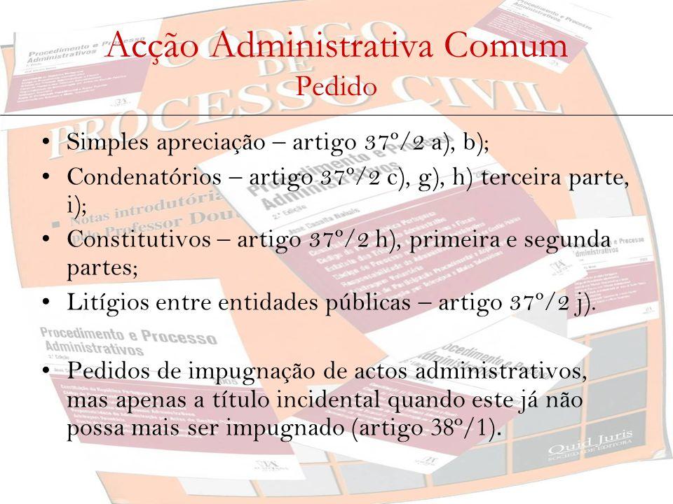 Acção Administrativa Comum Pedido Simples apreciação – artigo 37º/2 a), b); Condenatórios – artigo 37º/2 c), g), h) terceira parte, i); Constitutivos