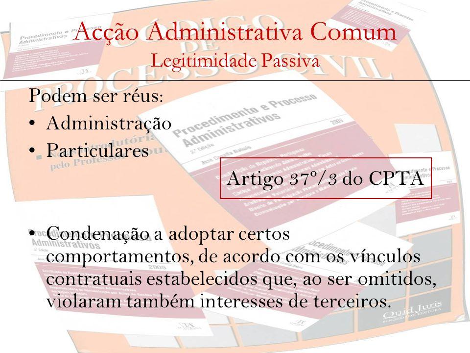 Acção Administrativa Comum Legitimidade Passiva Podem ser réus: Administração Particulares Artigo 37º/3 do CPTA Condenação a adoptar certos comportame