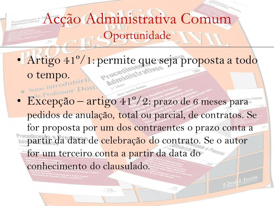 Acção Administrativa Comum Oportunidade Artigo 41º/1: permite que seja proposta a todo o tempo. Excepção – artigo 41º/2: prazo de 6 meses para pedidos