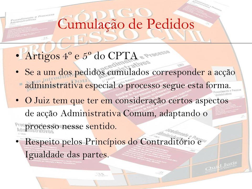 Cumulação de Pedidos Artigos 4º e 5º do CPTA Se a um dos pedidos cumulados corresponder a acção administrativa especial o processo segue esta forma. O