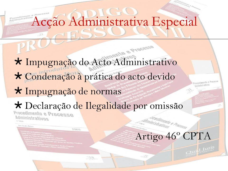 Acção Administrativa Especial Impugnação do Acto Administrativo Condenação à prática do acto devido Impugnação de normas Declaração de Ilegalidade por