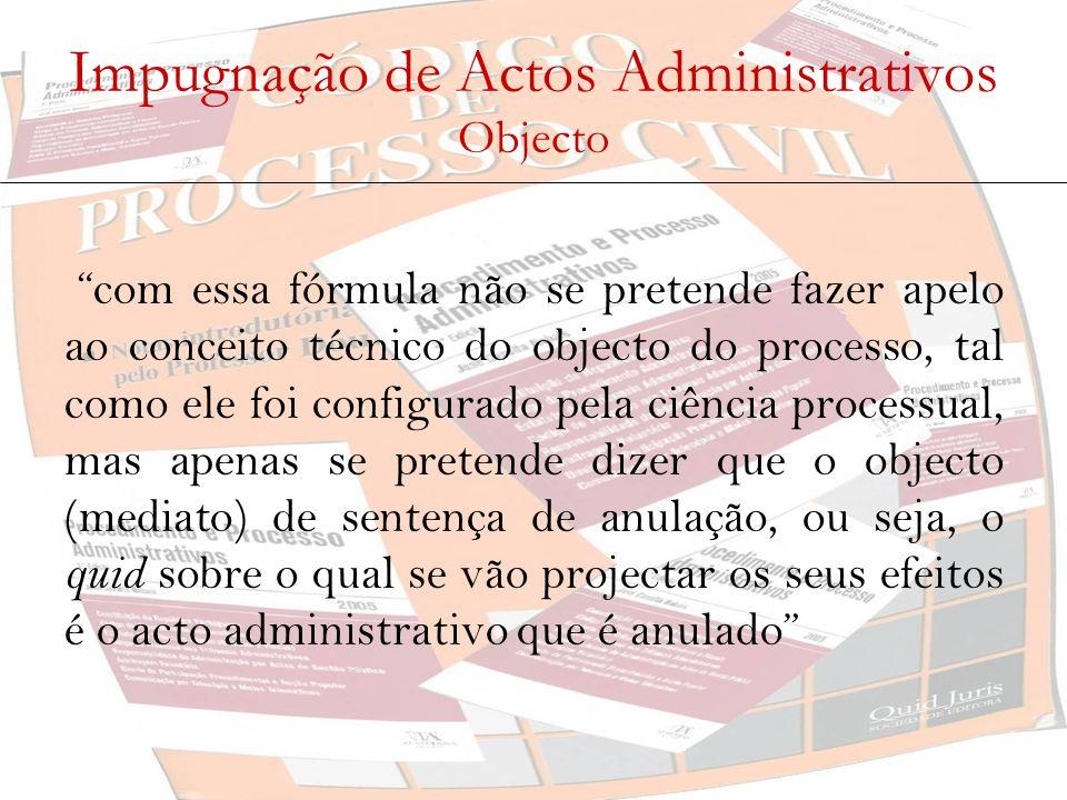 Impugnação de Actos Administrativos Objecto com essa fórmula não se pretende fazer apelo ao conceito técnico do objecto do processo, tal como ele foi