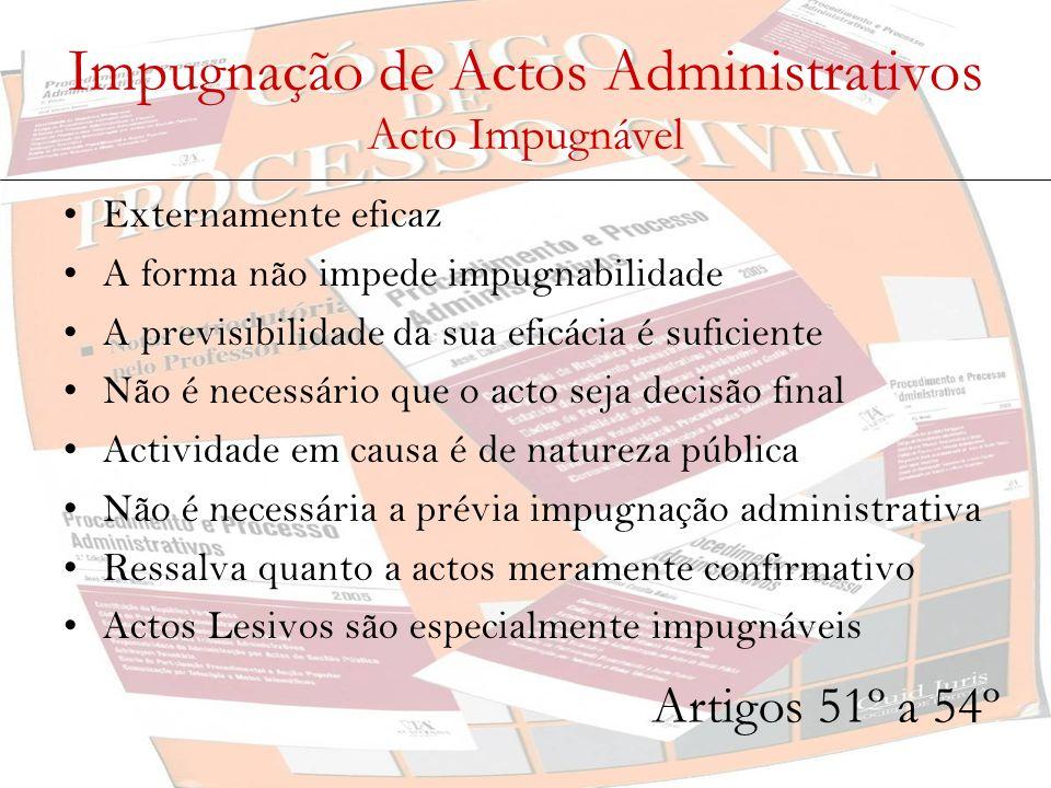 Impugnação de Actos Administrativos Acto Impugnável Externamente eficaz A forma não impede impugnabilidade A previsibilidade da sua eficácia é suficie