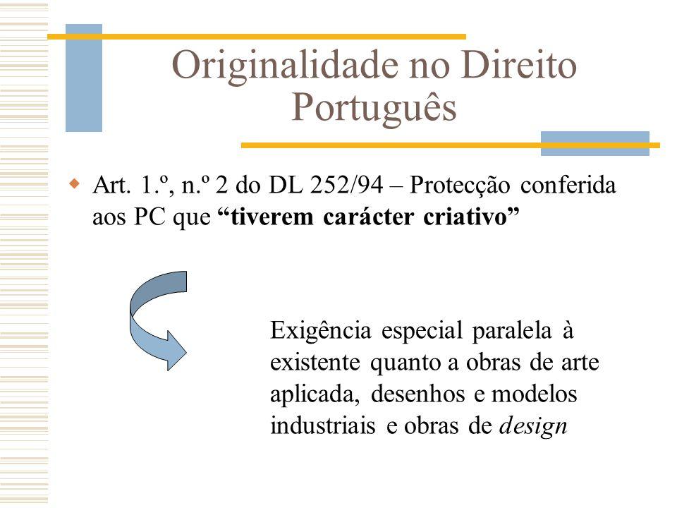 Originalidade no Direito Português Art. 1.º, n.º 2 do DL 252/94 – Protecção conferida aos PC que tiverem carácter criativo Exigência especial paralela