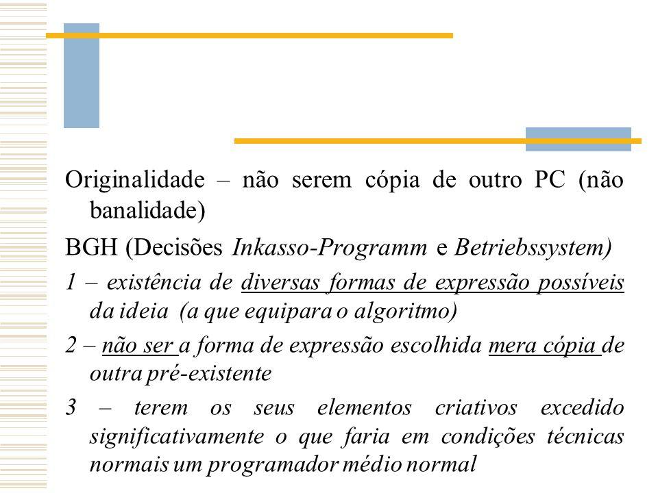 Originalidade – não serem cópia de outro PC (não banalidade) BGH (Decisões Inkasso-Programm e Betriebssystem) 1 – existência de diversas formas de exp