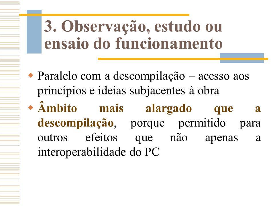3. Observação, estudo ou ensaio do funcionamento Paralelo com a descompilação – acesso aos princípios e ideias subjacentes à obra Âmbito mais alargado