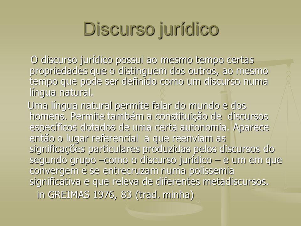 Discurso jurídico O discurso jurídico possui ao mesmo tempo certas propriedades que o distinguem dos outros, ao mesmo tempo que pode ser definido como