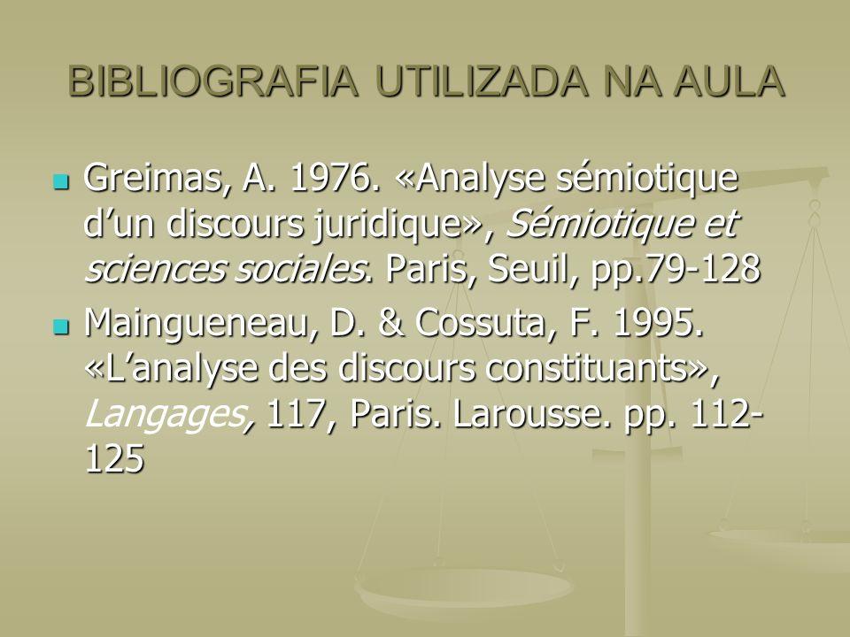 BIBLIOGRAFIA UTILIZADA NA AULA Greimas, A. 1976. «Analyse sémiotique dun discours juridique», Sémiotique et sciences sociales. Paris, Seuil, pp.79-128