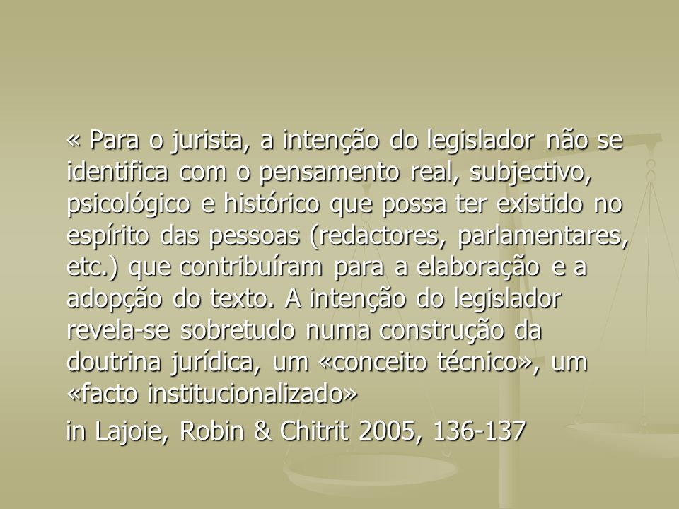 « Para o jurista, a intenção do legislador não se identifica com o pensamento real, subjectivo, psicológico e histórico que possa ter existido no espí