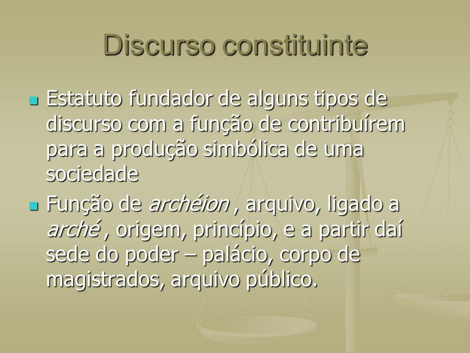 Discurso constituinte Estatuto fundador de alguns tipos de discurso com a função de contribuírem para a produção simbólica de uma sociedade Estatuto f