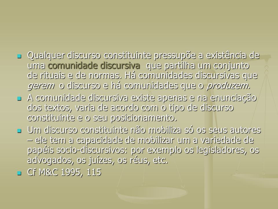 Qualquer discurso constituinte pressupõe a existência de uma comunidade discursiva que partilha um conjunto de rituais e de normas. Há comunidades dis