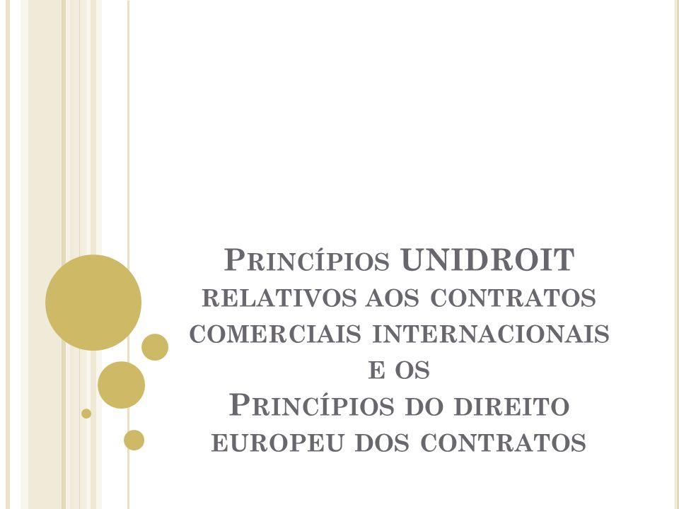 P RINCÍPIOS UNIDROIT RELATIVOS AOS CONTRATOS COMERCIAIS INTERNACIONAIS E OS P RINCÍPIOS DO DIREITO EUROPEU DOS CONTRATOS