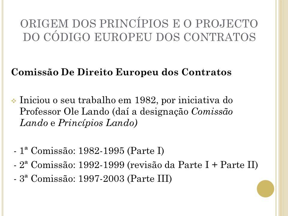 ORIGEM DOS PRINCÍPIOS E O PROJECTO DO CÓDIGO EUROPEU DOS CONTRATOS Comissão De Direito Europeu dos Contratos Iniciou o seu trabalho em 1982, por inici