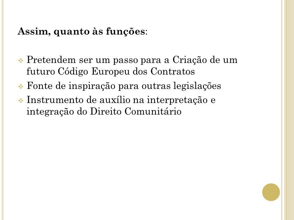 Assim, quanto às funções : Pretendem ser um passo para a Criação de um futuro Código Europeu dos Contratos Fonte de inspiração para outras legislações