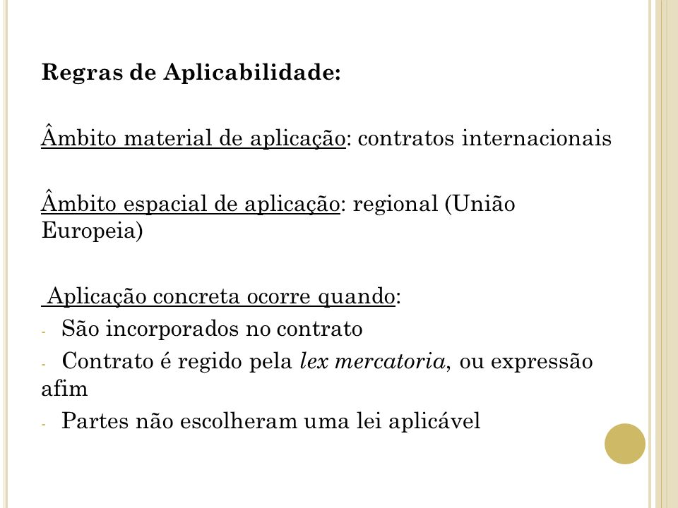 Regras de Aplicabilidade: Âmbito material de aplicação: contratos internacionais Âmbito espacial de aplicação: regional (União Europeia) Aplicação con