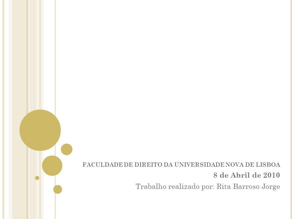 FACULDADE DE DIREITO DA UNIVERSIDADE NOVA DE LISBOA 8 de Abril de 2010 Trabalho realizado por: Rita Barroso Jorge