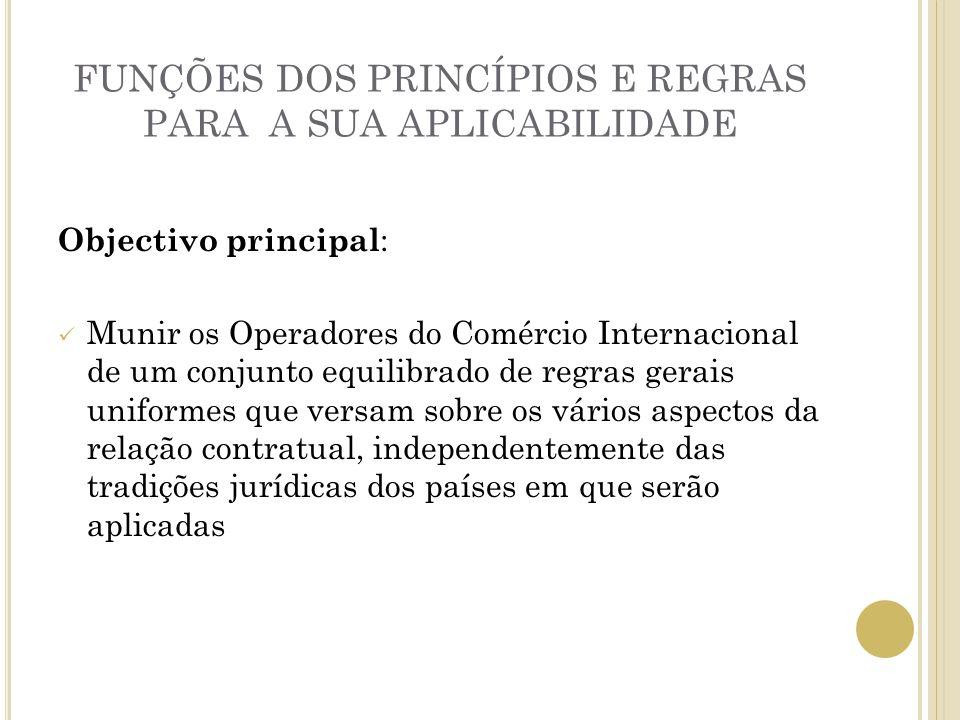 FUNÇÕES DOS PRINCÍPIOS E REGRAS PARA A SUA APLICABILIDADE Objectivo principal : Munir os Operadores do Comércio Internacional de um conjunto equilibra