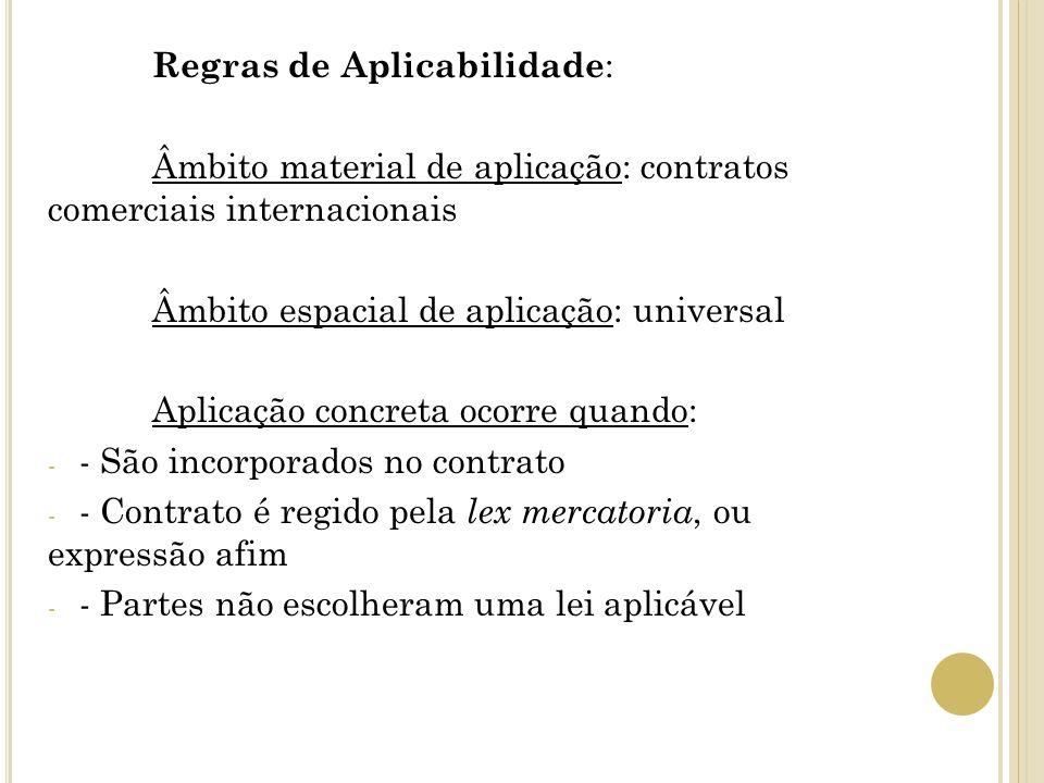 Regras de Aplicabilidade : Âmbito material de aplicação: contratos comerciais internacionais Âmbito espacial de aplicação: universal Aplicação concret