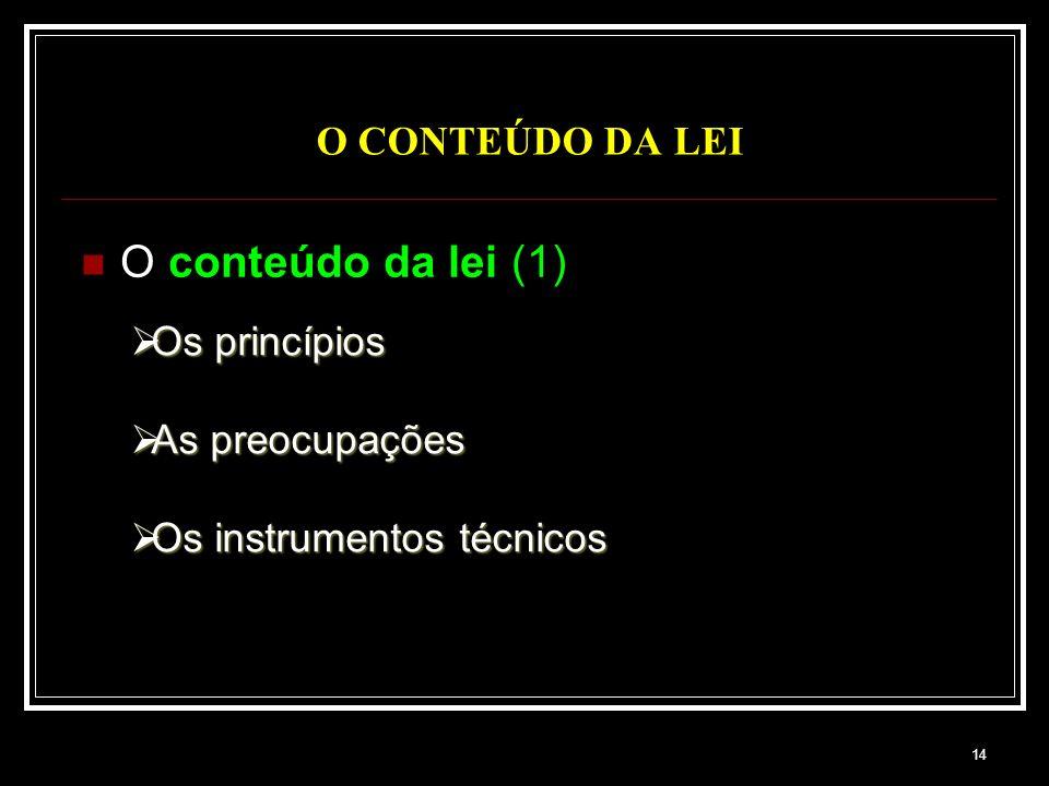 14 O CONTEÚDO DA LEI O conteúdo da lei (1) Os princípios Os princípios As preocupações As preocupações Os instrumentos técnicos Os instrumentos técnic