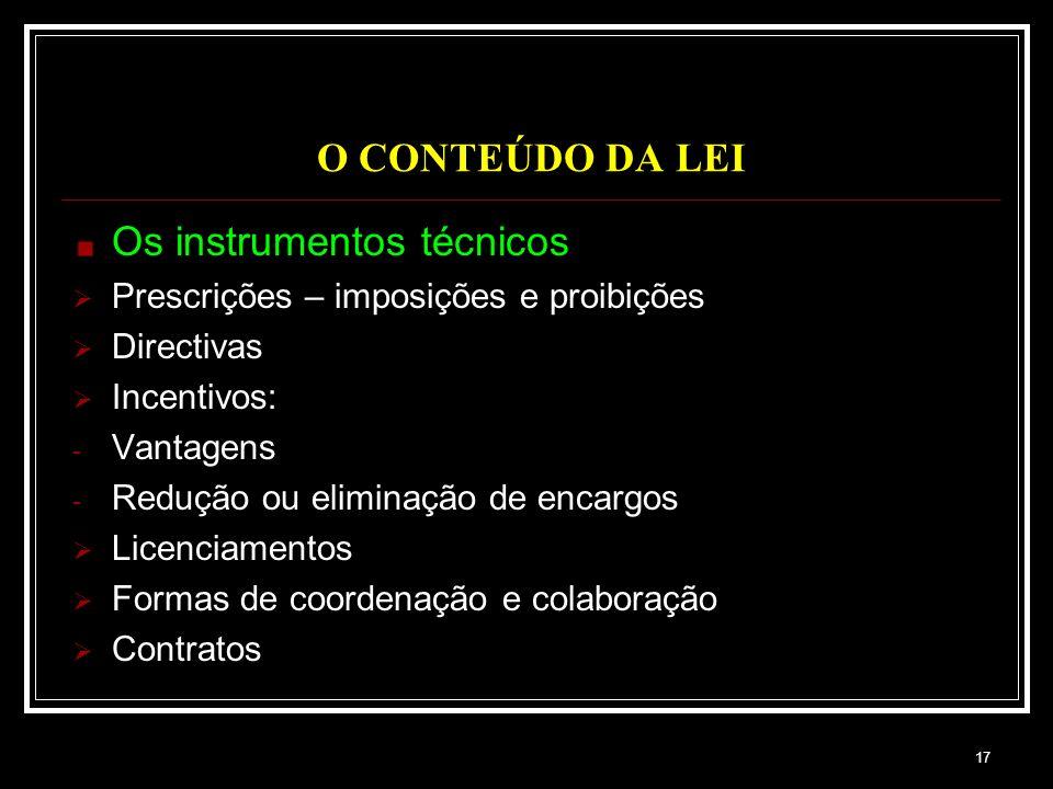 17 O CONTEÚDO DA LEI Os instrumentos técnicos Prescrições – imposições e proibições Directivas Incentivos: - Vantagens - Redução ou eliminação de enca