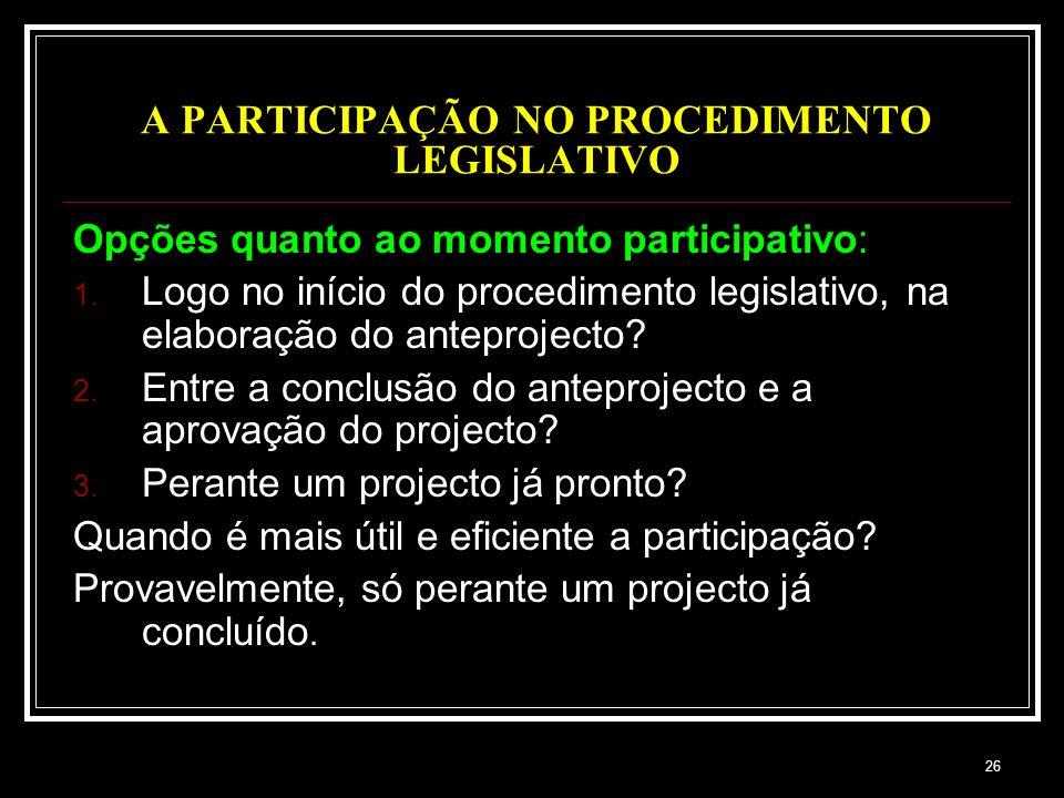 26 A PARTICIPAÇÃO NO PROCEDIMENTO LEGISLATIVO Opções quanto ao momento participativo: 1. Logo no início do procedimento legislativo, na elaboração do