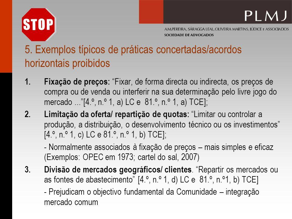 5. Exemplos típicos de práticas concertadas/acordos horizontais proibidos 1.Fixação de preços: Fixar, de forma directa ou indirecta, os preços de comp