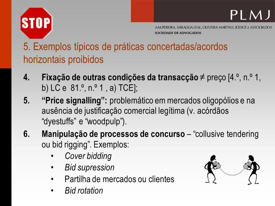 5. Exemplos típicos de práticas concertadas/acordos horizontais proibidos 4.Fixação de outras condições da transacção preço [4.º, n.º 1, b) LC e 81.º,
