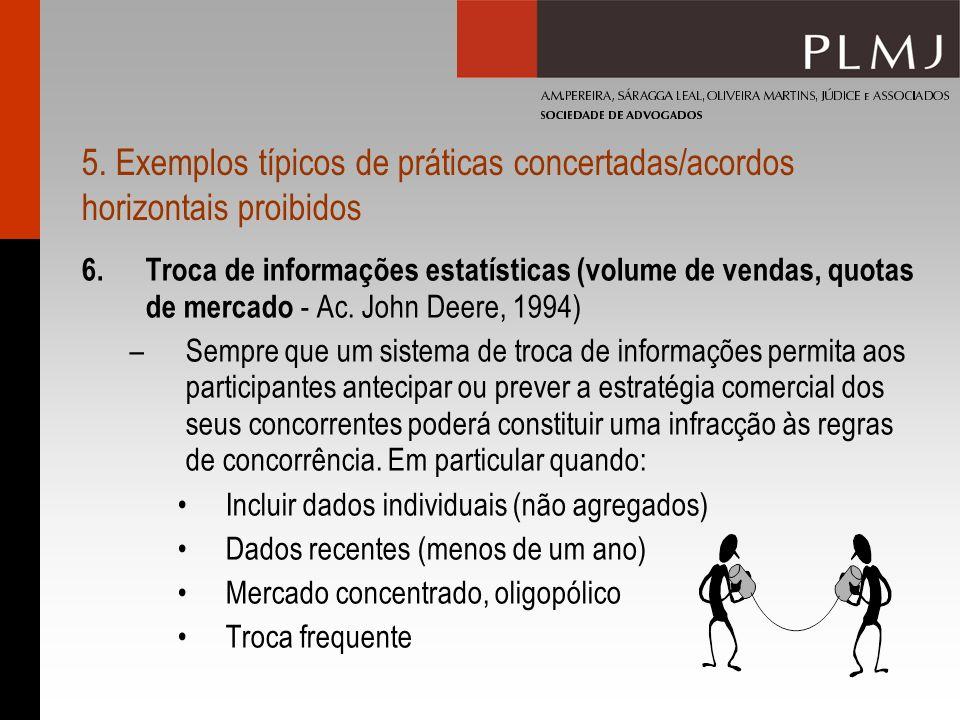 5. Exemplos típicos de práticas concertadas/acordos horizontais proibidos 6.Troca de informações estatísticas (volume de vendas, quotas de mercado - A