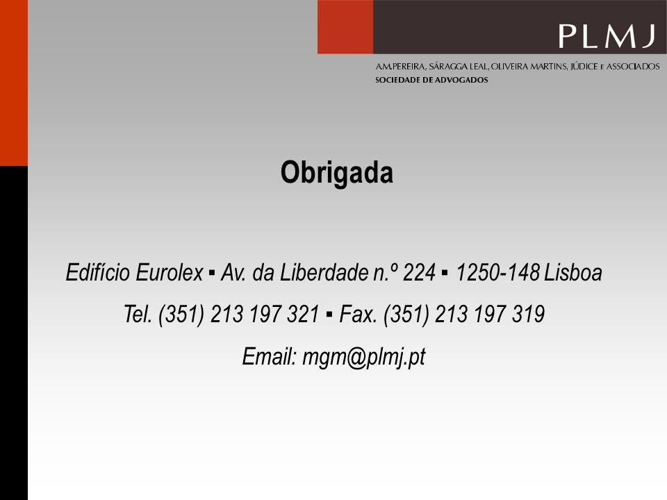 Edifício Eurolex Av. da Liberdade n.º 224 1250-148 Lisboa Tel. (351) 213 197 321 Fax. (351) 213 197 319 Email: mgm@plmj.pt Obrigada