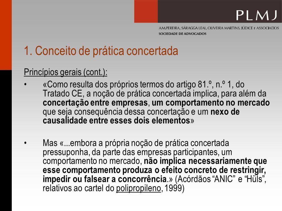 1. Conceito de prática concertada Princípios gerais (cont.): «Como resulta dos próprios termos do artigo 81.º, n.º 1, do Tratado CE, a noção de prátic