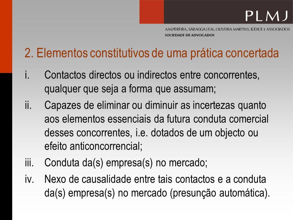 2. Elementos constitutivos de uma prática concertada i.Contactos directos ou indirectos entre concorrentes, qualquer que seja a forma que assumam; ii.