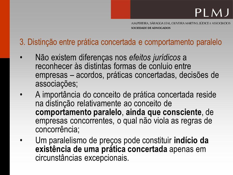 3. Distinção entre prática concertada e comportamento paralelo Não existem diferenças nos efeitos jurídicos a reconhecer às distintas formas de conlui