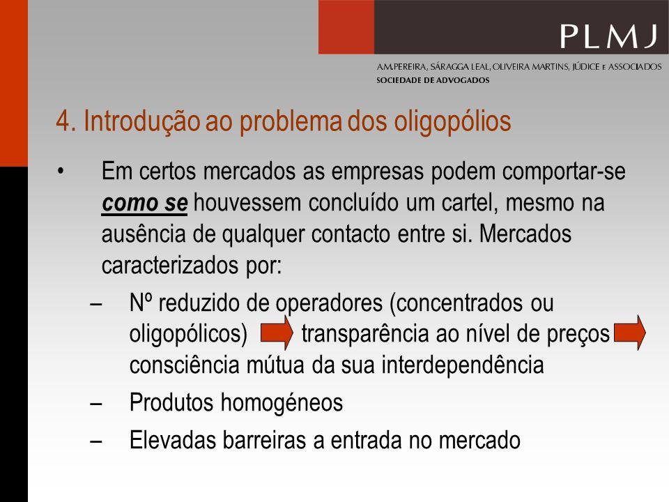 4. Introdução ao problema dos oligopólios Em certos mercados as empresas podem comportar-se como se houvessem concluído um cartel, mesmo na ausência d