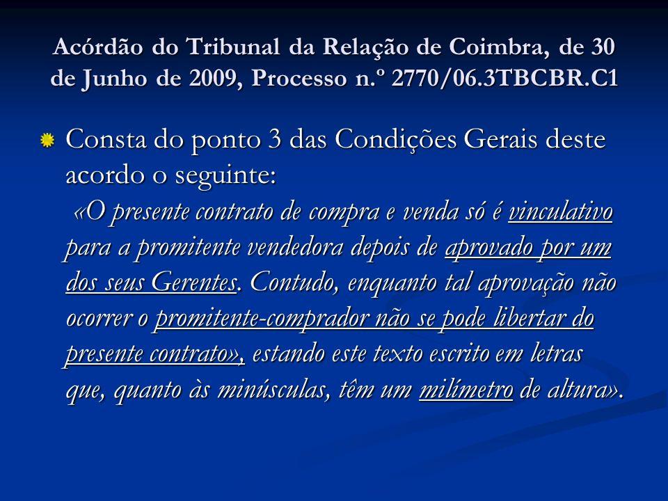Acórdão do Tribunal da Relação de Coimbra, de 30 de Junho de 2009, Processo n.º 2770/06.3TBCBR.C1 Consta do ponto 3 das Condições Gerais deste acordo
