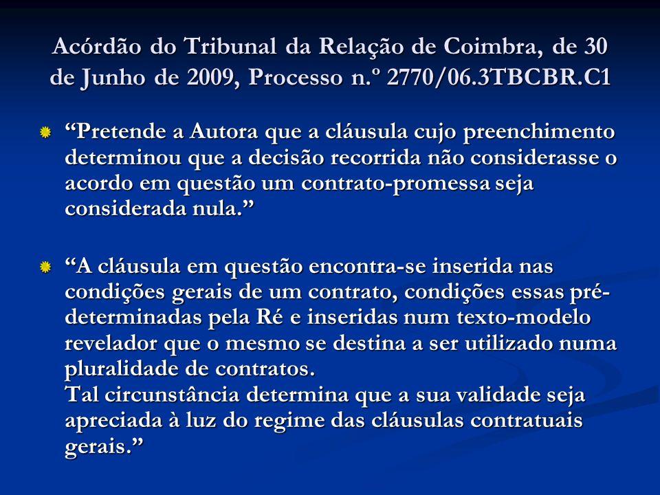 Acórdão do Tribunal da Relação de Coimbra, de 30 de Junho de 2009, Processo n.º 2770/06.3TBCBR.C1 Pretende a Autora que a cláusula cujo preenchimento