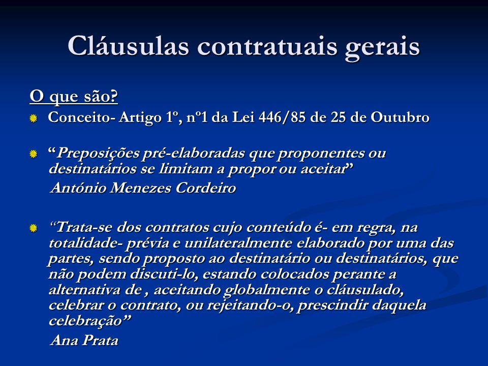 Cláusulas contratuais gerais O que são? Conceito- Artigo 1º, nº1 da Lei 446/85 de 25 de Outubro Preposições pré-elaboradas que proponentes ou destinat