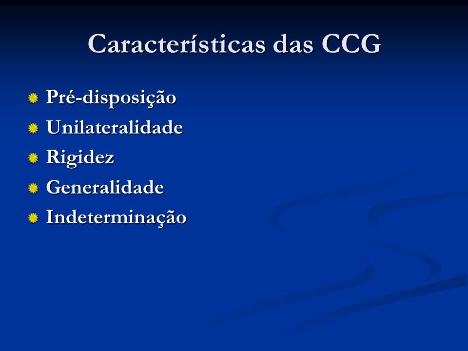 Características das CCG Pré-disposiçãoUnilateralidadeRigidezGeneralidadeIndeterminação
