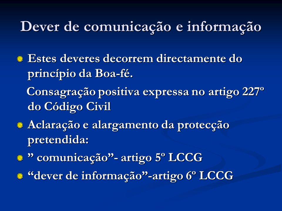 Dever de comunicação e informação Estes deveres decorrem directamente do princípio da Boa-fé. Consagração positiva expressa no artigo 227º do Código C