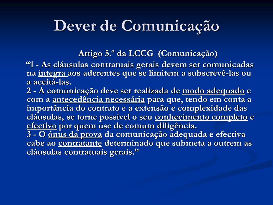 Dever de Comunicação Artigo 5.º da LCCG (Comunicação) Artigo 5.º da LCCG (Comunicação) 1 - As cláusulas contratuais gerais devem ser comunicadas na ín
