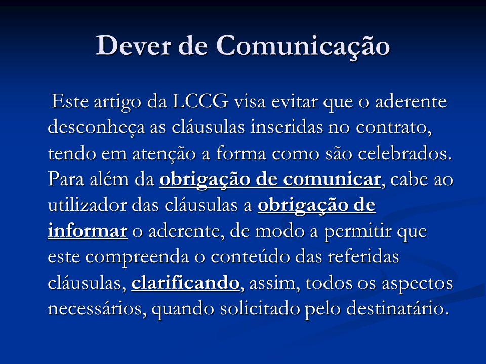 Dever de Comunicação Este artigo da LCCG visa evitar que o aderente desconheça as cláusulas inseridas no contrato, tendo em atenção a forma como são c